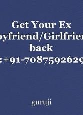 Get Your Ex Boyfriend/Girlfriend back :+91-7087592629