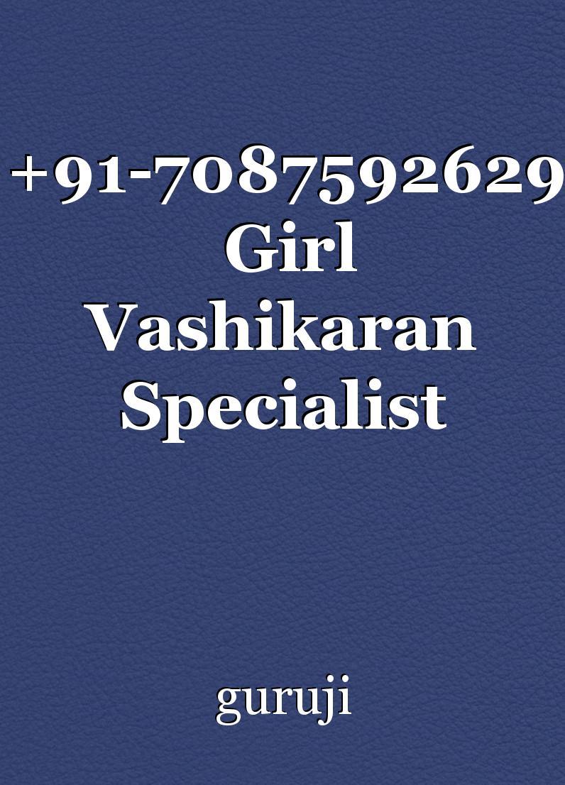 91-7087592629 Girl Vashikaran Specialist Tantrik Aghori IN mUmbai