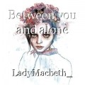 Between you and alone