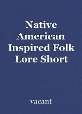 Native American Inspired Folk Lore Short Story
