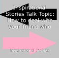 Inspirational Stories Talk Topic: How to deal with your friend who likes the things you hate