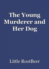 The Young Murderer and Her Dog