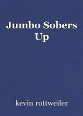 Jumbo Sobers Up