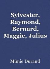Sylvester, Raymond, Bernard, Maggie, Julius