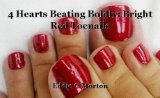 4 Hearts Beating Boldly: Bright Red Toenails