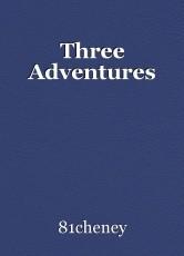 Three Adventures
