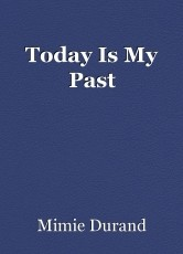 Today Is My Past