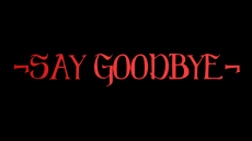 ¬say goodbye¬