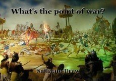 What's the point of war?