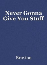 Never Gonna Give You Stuff