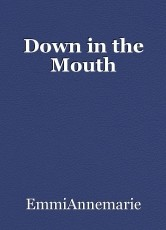 Down in the Mouth