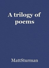 A trilogy of poems