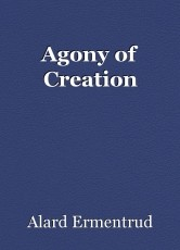 Agony of Creation
