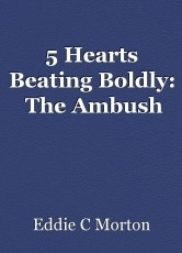 5 Hearts Beating Boldly:  The Ambush