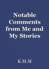Notable Comments from Me and My Stories