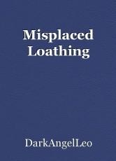 Misplaced Loathing
