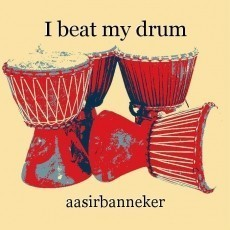 I beat my drum