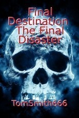 Final Destination  The Final Disaster