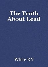 The Truth About Lead