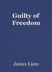 Guilty of Freedom