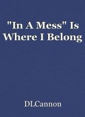 """In A Mess"" Is Where I Belong"