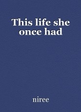 This life she once had