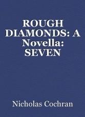 ROUGH DIAMONDS: A Novella: SEVEN