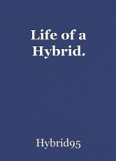 Life of a Hybrid.