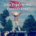 Live Free Or Die, Forever Free!