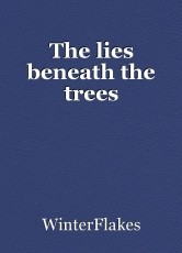 The lies beneath the trees