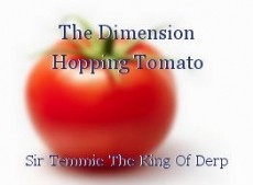 The Dimension Hopping Tomato