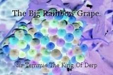 The Big Rainbow Grape.
