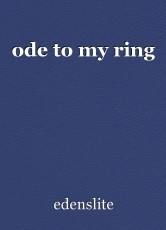ode to my ring