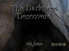 The Darkness Descoverd