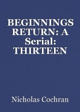 BEGINNINGS RETURN: A Serial: THIRTEEN