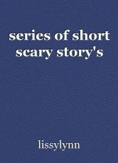series of short scary story's