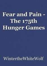 Fear and Pain - The 175th Hunger Games
