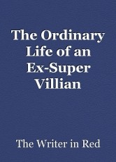 The Ordinary Life of an Ex-Super Villian