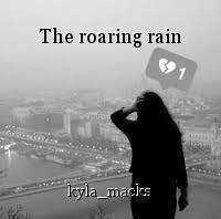 The roaring rain