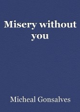 Misery without you