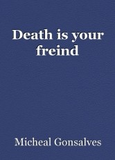 Death is your freind
