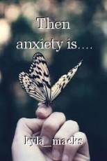 Then anxiety is....