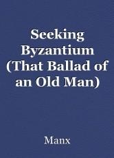 Seeking Byzantium (That Ballad of an Old Man)