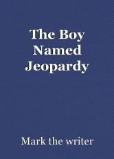 The Boy Named Jeopardy