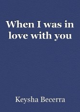 When I was in love with you