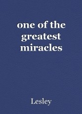 one of the greatest miracles