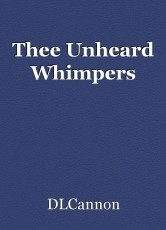 Thee Unheard Whimpers