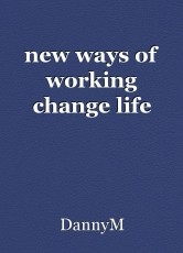 new ways of working change life