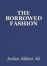 THE BORROWED FASHION