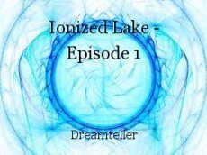 Ionized Lake - Episode 1